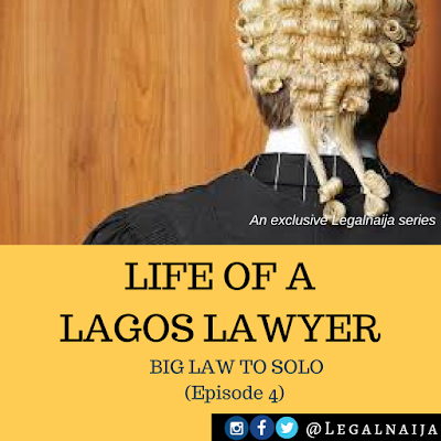 Life of a Lagos Lawyer (Episode 4) – Big Law to Solo