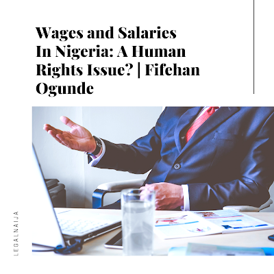 Wages and Salaries In Nigeria: A Human Rights Issue? | Fifehan Ogunde