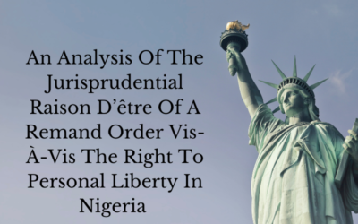 An Analysis Of The Jurisprudential Raison D'être Of A Remand Order Vis-À-Vis The Right To Personal Liberty In Nigeria