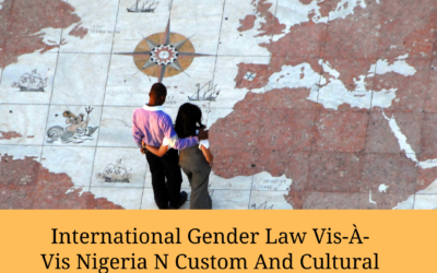 International Gender Law Vis-À-Vis Nigeria N Custom And Cultural Practice